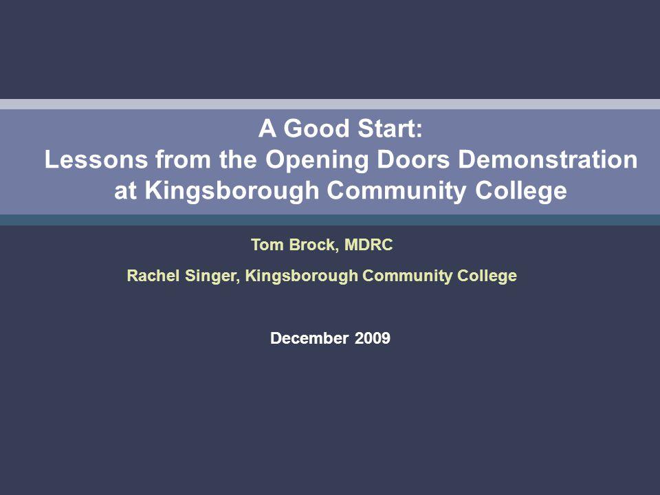 A Good Start: Lessons from the Opening Doors Demonstration at Kingsborough Community College December 2009 Tom Brock, MDRC Rachel Singer, Kingsborough