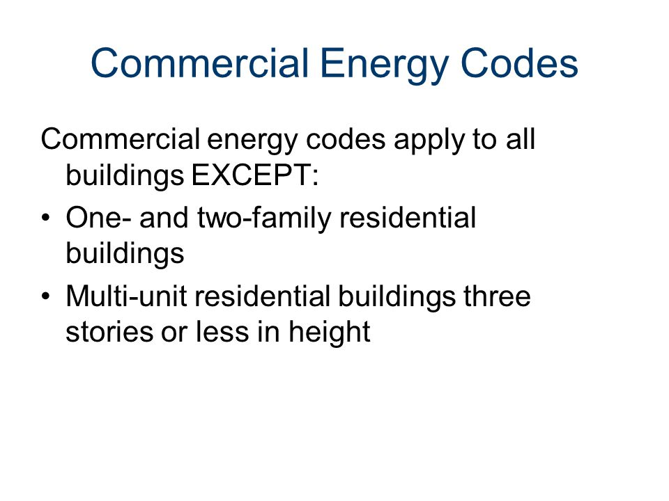 Energy Codes Codes and standards may be enforced at the state, local, or jurisdictional level Voluntary Energy-Efficiency Programs –Home Energy Rating System (HERS) –ENERGY STAR –Good Cents –LEED