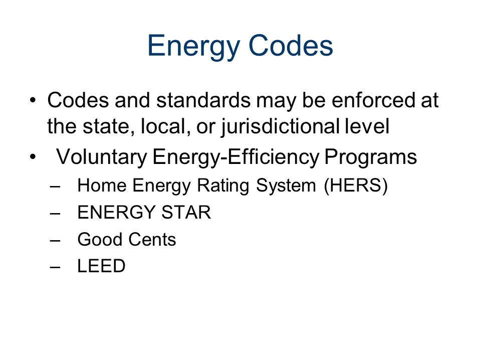 Commercial Energy Codes A few states have adopted the most recent versions (dark green) Some states have no statewide energy code (white) Most have adopted an older version of ASHRAE/IECC but will typically update as code requirements periodically change Most recent standard/model code is ASHRAE 90.1-2007/2009 IECC Courtesy US DOE