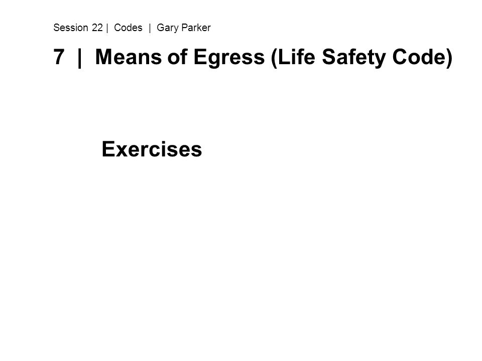 7 | Means of Egress (Life Safety Code) Exercises Session 22 | Codes | Gary Parker