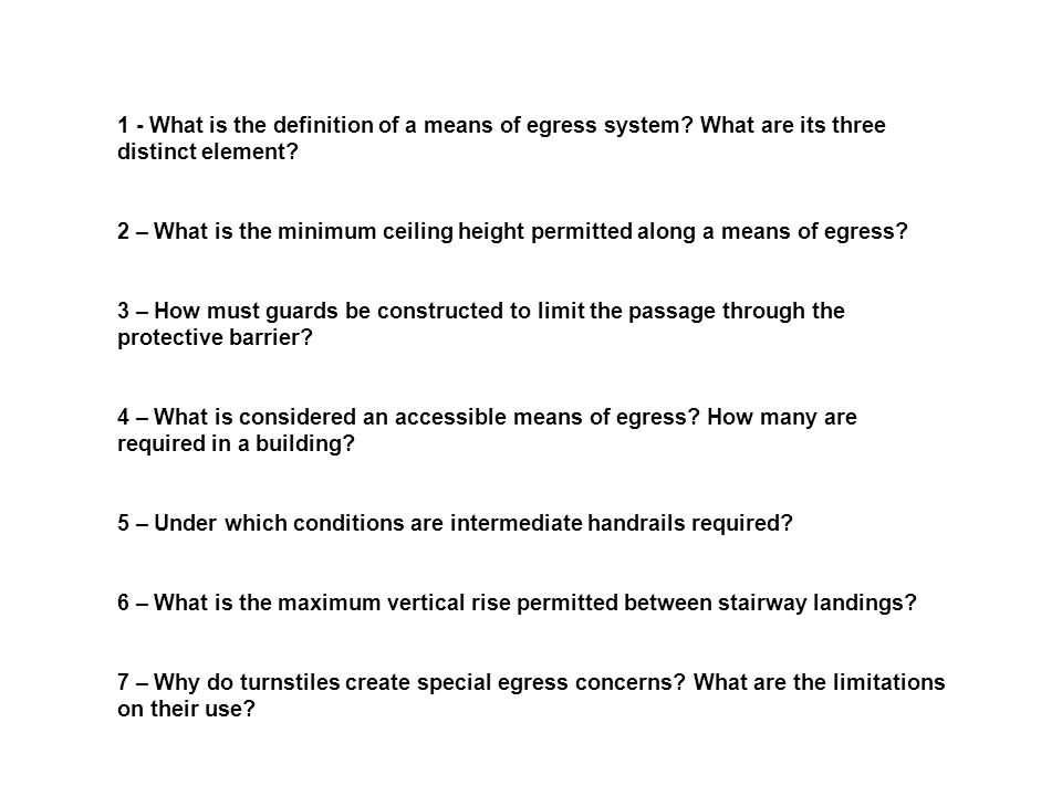 1 - What is the definition of a means of egress system? What are its three distinct element? 2 – What is the minimum ceiling height permitted along a