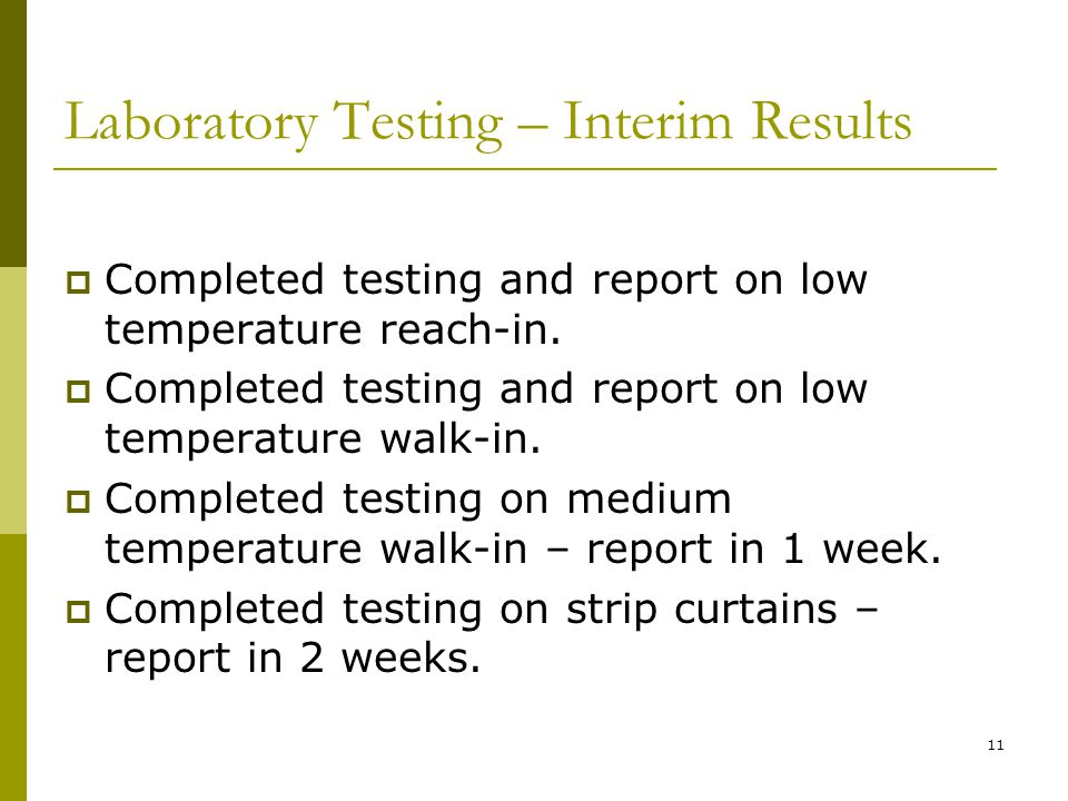 11 Laboratory Testing – Interim Results Completed testing and report on low temperature reach-in. Completed testing and report on low temperature walk