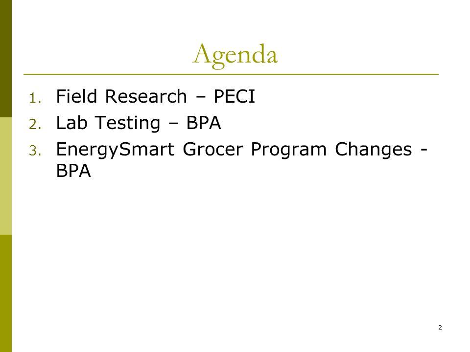 2 Agenda 1. Field Research – PECI 2. Lab Testing – BPA 3. EnergySmart Grocer Program Changes - BPA