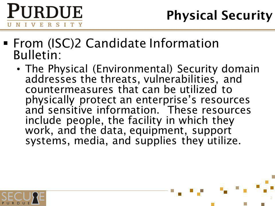 2 Physical Security From (ISC)2 Candidate Information Bulletin: The Physical (Environmental) Security domain addresses the threats, vulnerabilities, a