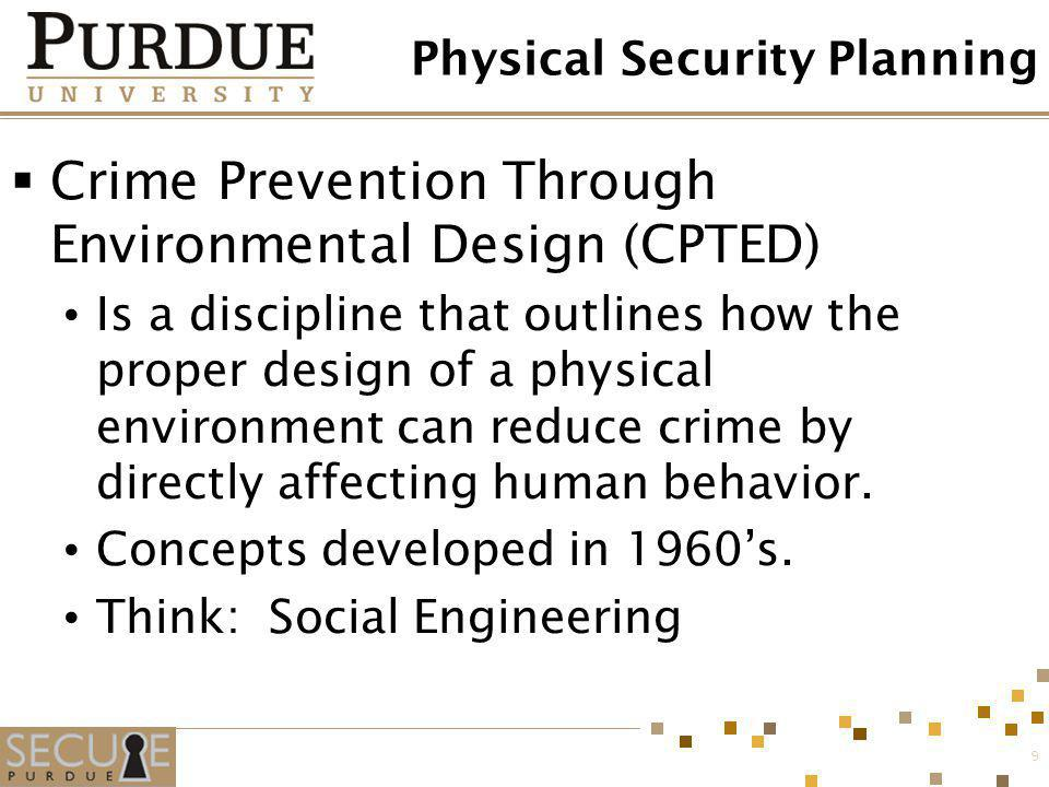 9 Physical Security Planning Crime Prevention Through Environmental Design (CPTED) Is a discipline that outlines how the proper design of a physical e