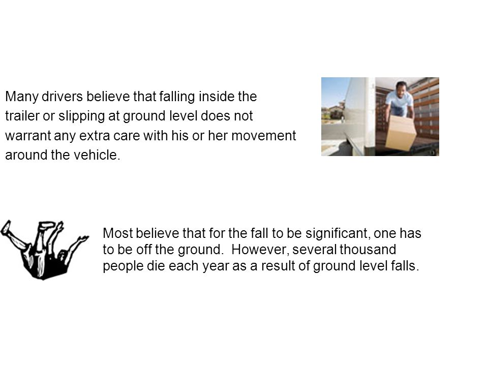 If you do happen to fall, the effect of your injury cannot be pre-determined, so having one minor slip could be disabling or even fatal if you strike your head during the fall.