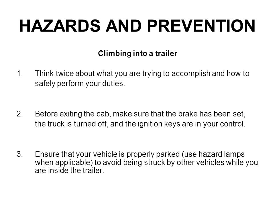 WHEN ATTEMPTING TO ENTER THE TRAILER 1.If possible, back the truck into a lighted docking area where the height of the trailer and the height of the dock are similar.