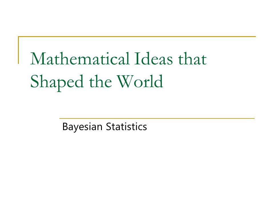 Mathematical Ideas that Shaped the World Bayesian Statistics
