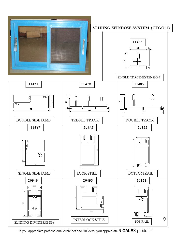 9 SLIDING WINDOW SYSTEM (CEGO 1) 11486 SINGLE TRACK/EXTENSION 11431 DOUBLE SIDE JAMB 11479 TRIPPLE TRACK 11485 DOUBLE TRACK INTERLOCK STILE 20493 TOP