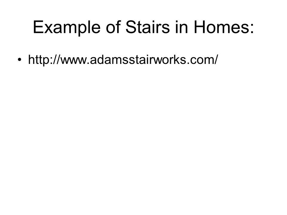 Example of Stairs in Homes: http://www.adamsstairworks.com/