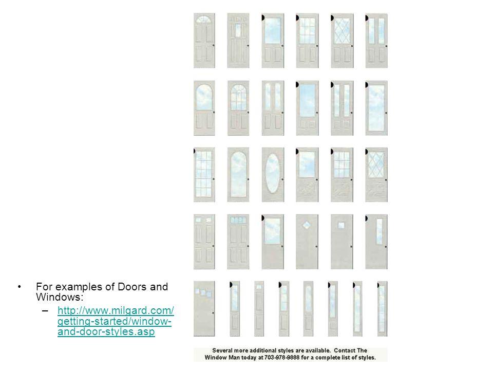 Doors For examples of Doors and Windows: –http://www.milgard.com/ getting-started/window- and-door-styles.asphttp://www.milgard.com/ getting-started/window- and-door-styles.asp