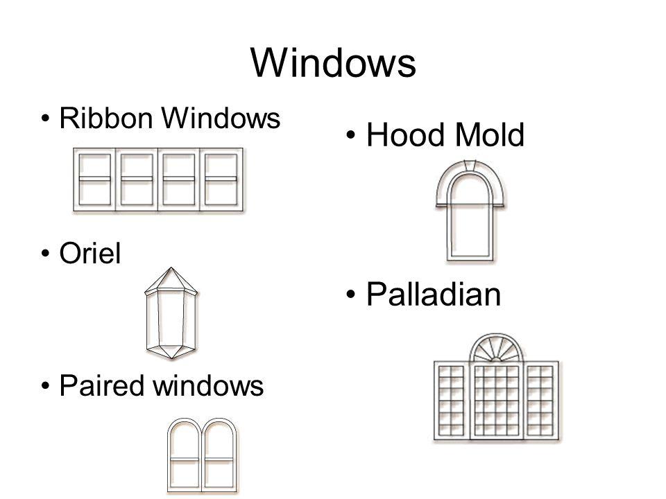 Windows Ribbon Windows Oriel Paired windows Hood Mold Palladian