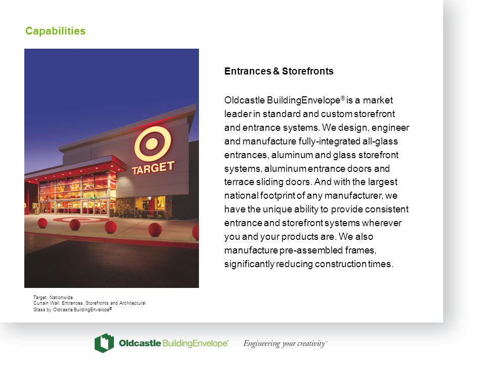 16 Entrances & Storefronts Oldcastle BuildingEnvelope ® is a market leader in standard and custom storefront and entrance systems. We design, engineer