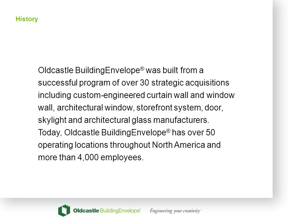 5 History Oldcastle BuildingEnvelope ® was built from a successful program of over 30 strategic acquisitions including custom-engineered curtain wall