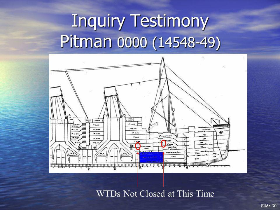 Slide 30 Inquiry Testimony Pitman 0000 (14548-49) WTDs Not Closed at This Time