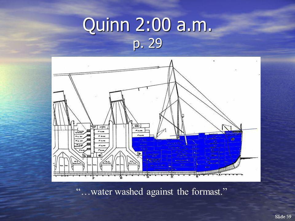 Slide 59 Quinn 2:00 a.m. p. 29 …water washed against the formast.