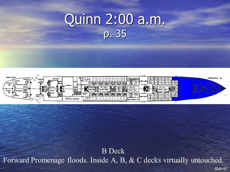 Slide 62 Quinn 2:00 a.m. p. 35 B Deck Forward Promenage floods. Inside A, B, & C decks virtually untouched.