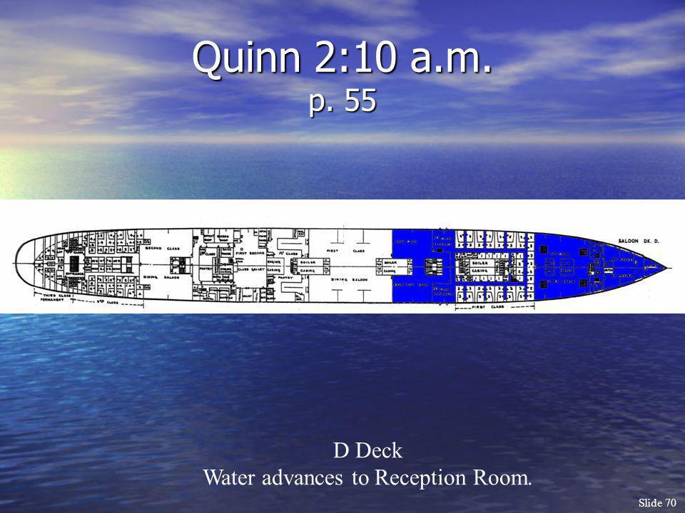 Slide 70 Quinn 2:10 a.m. p. 55 D Deck Water advances to Reception Room.