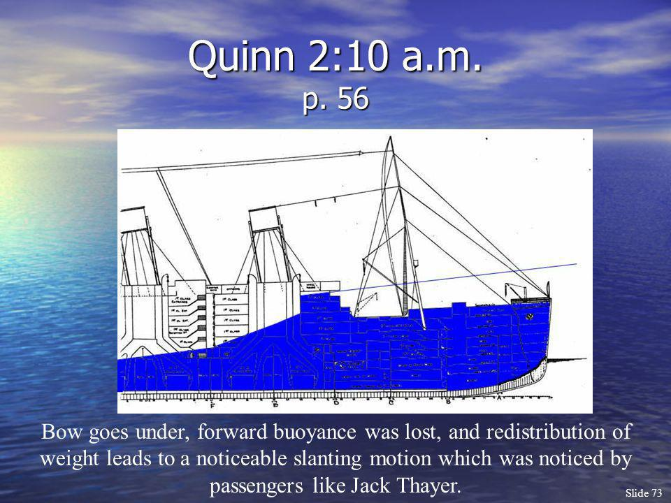 Slide 73 Quinn 2:10 a.m. p. 56 Bow goes under, forward buoyance was lost, and redistribution of weight leads to a noticeable slanting motion which was