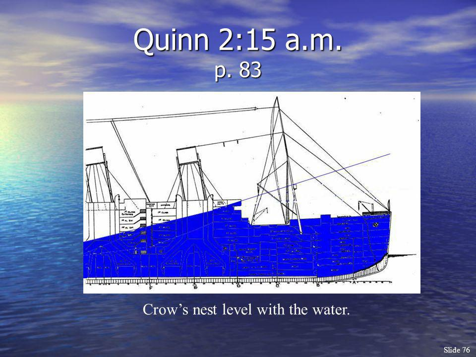 Slide 76 Quinn 2:15 a.m. p. 83 Crows nest level with the water.