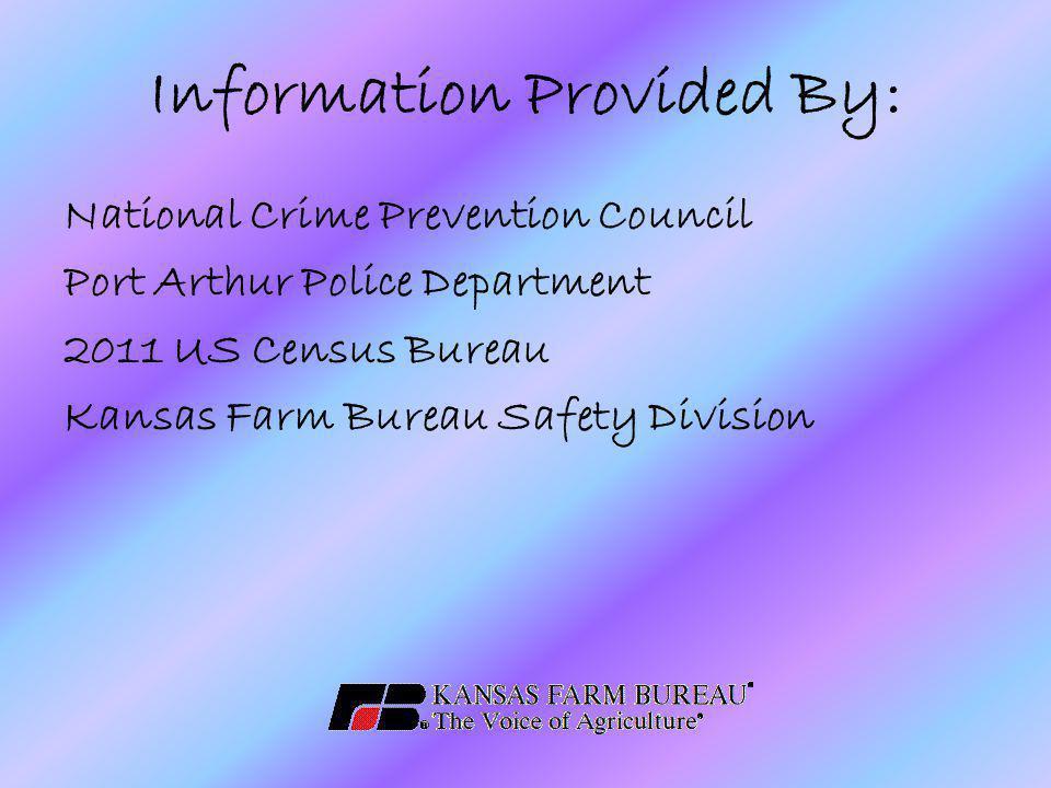 Information Provided By: National Crime Prevention Council Port Arthur Police Department 2011 US Census Bureau Kansas Farm Bureau Safety Division