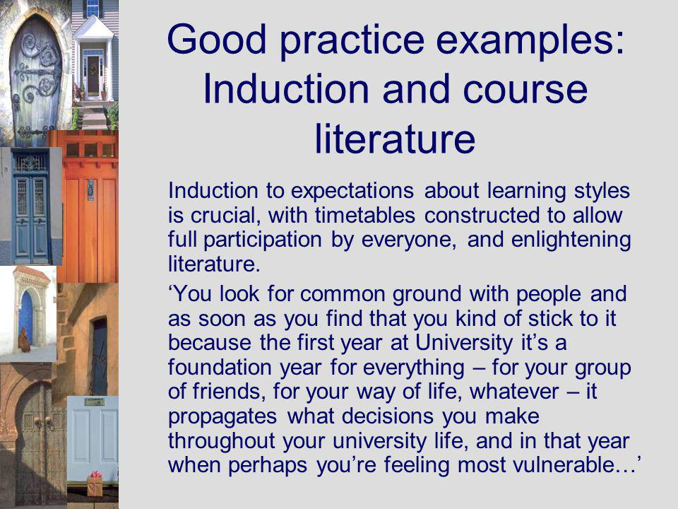 Good practice examples: Induction and course literature Induction to expectations about learning styles is crucial, with timetables constructed to allow full participation by everyone, and enlightening literature.