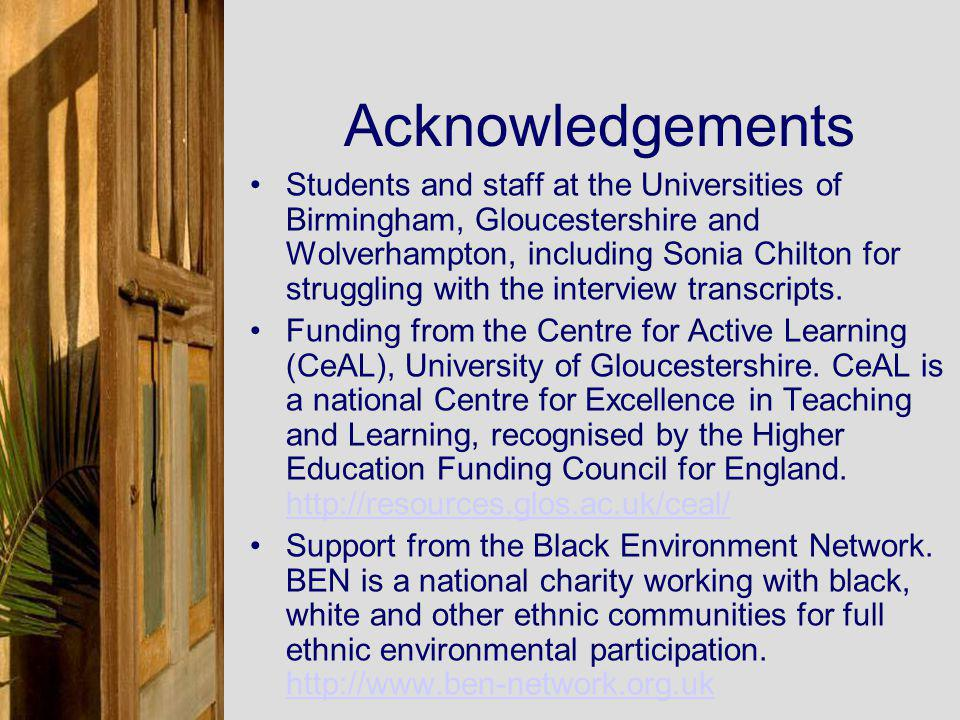 Acknowledgements Students and staff at the Universities of Birmingham, Gloucestershire and Wolverhampton, including Sonia Chilton for struggling with the interview transcripts.