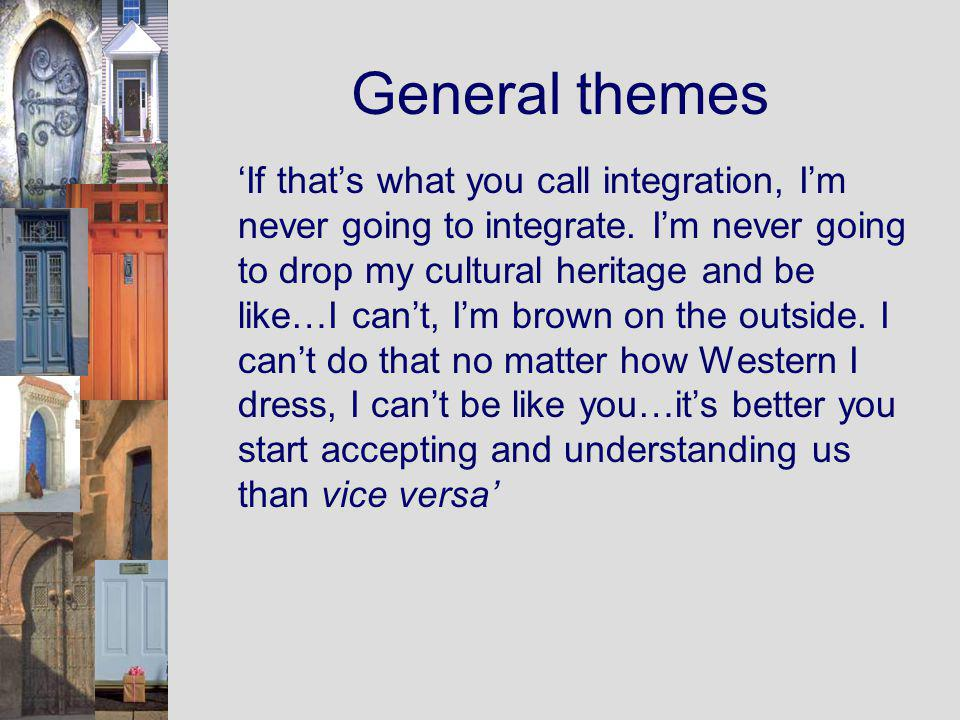 General themes If thats what you call integration, Im never going to integrate.