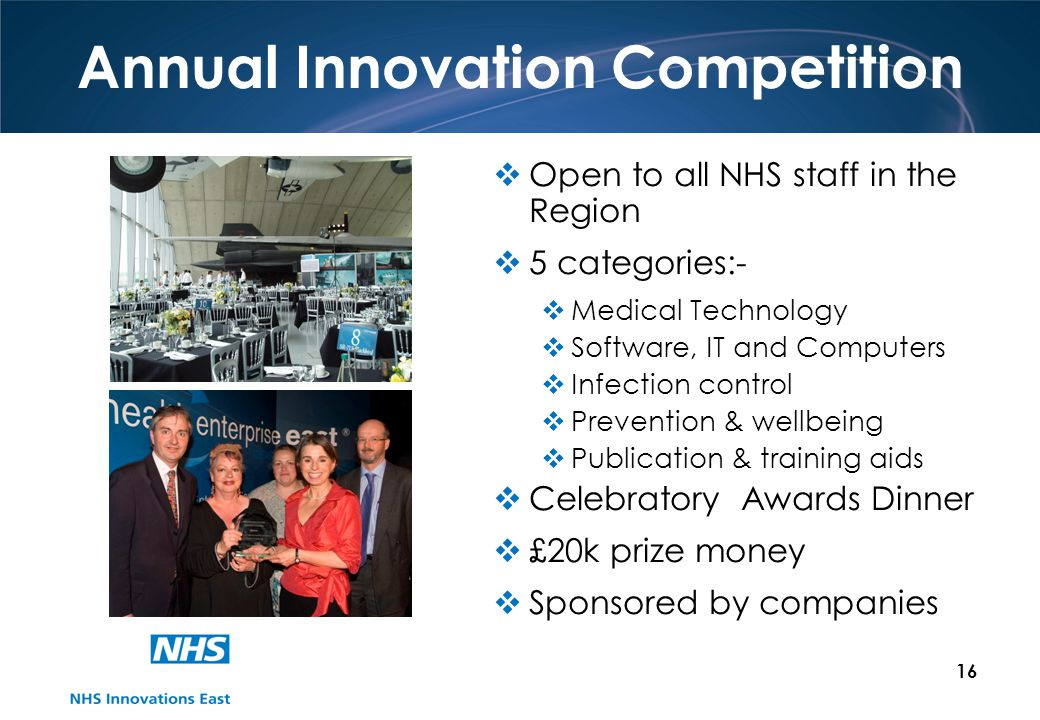 16 Annual Innovation Competition Open to all NHS staff in the Region 5 categories:- Medical Technology Software, IT and Computers Infection control Pr