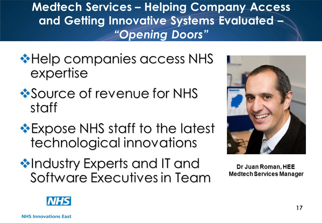 17 Medtech Services – Helping Company Access and Getting Innovative Systems Evaluated – Opening Doors Help companies access NHS expertise Help compani