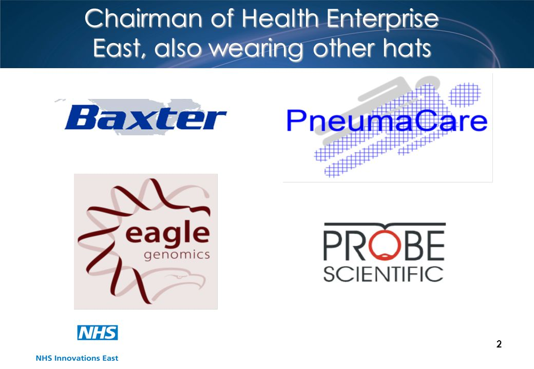 2 Chairman of Health Enterprise East, also wearing other hats