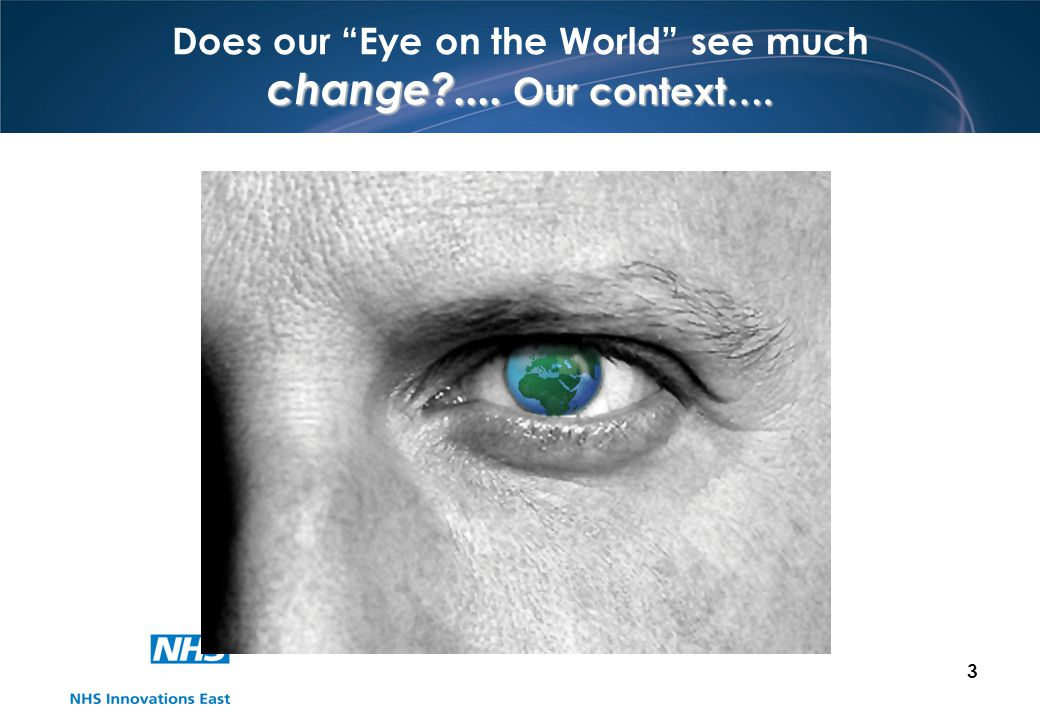 3 change?.... Our context…. Does our Eye on the World see much change?.... Our context….