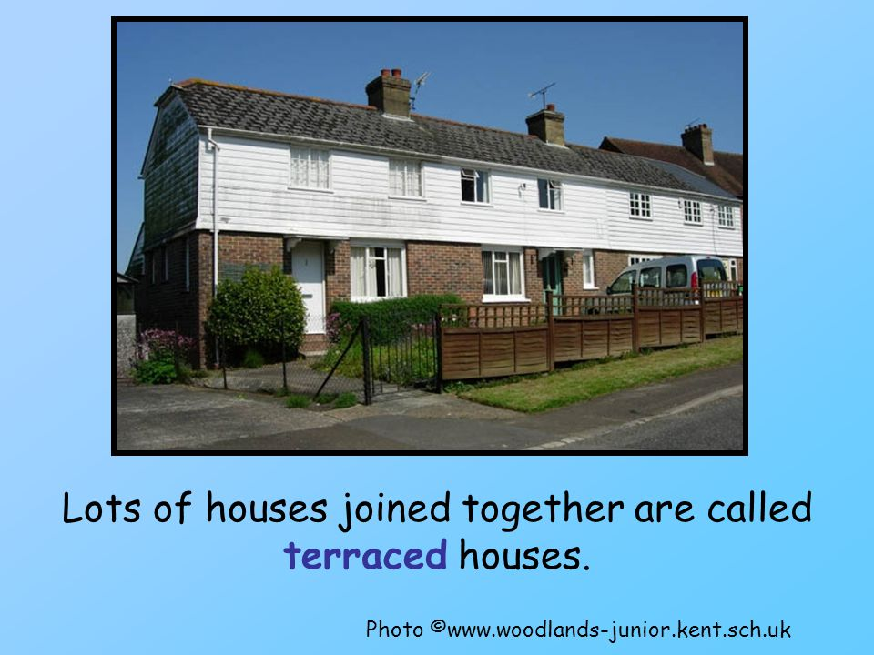 Lots of houses joined together are called terraced houses. Photo ©www.woodlands-junior.kent.sch.uk