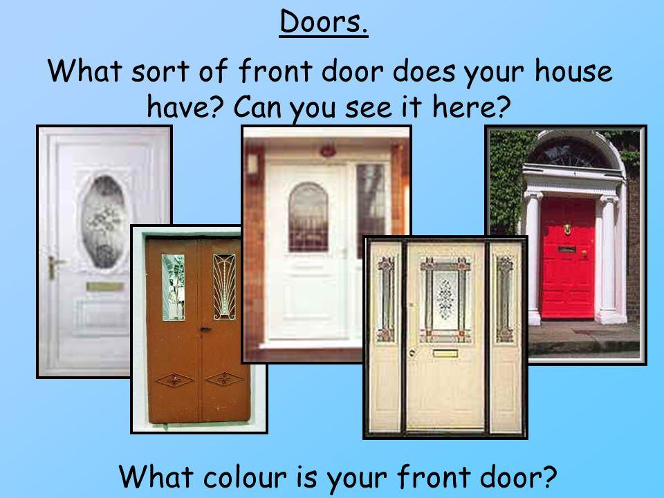 Doors.What sort of front door does your house have.