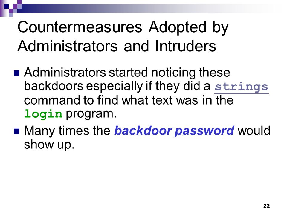 22 Countermeasures Adopted by Administrators and Intruders Administrators started noticing these backdoors especially if they did a strings command to