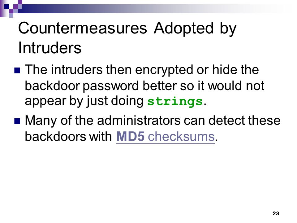 23 Countermeasures Adopted by Intruders The intruders then encrypted or hide the backdoor password better so it would not appear by just doing strings