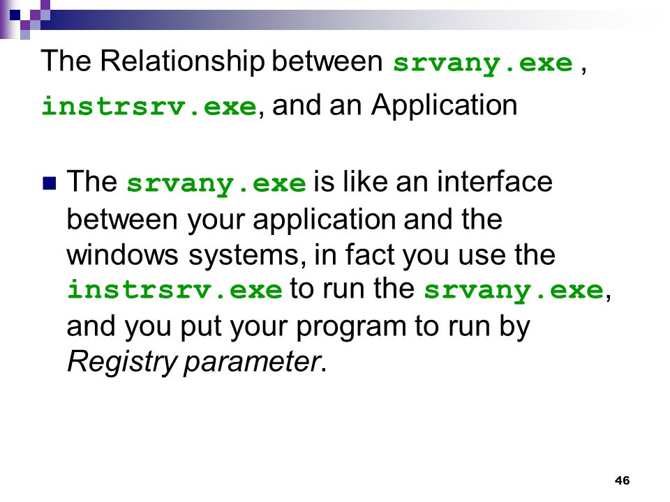 46 The Relationship between srvany.exe, instrsrv.exe, and an Application The srvany.exe is like an interface between your application and the windows