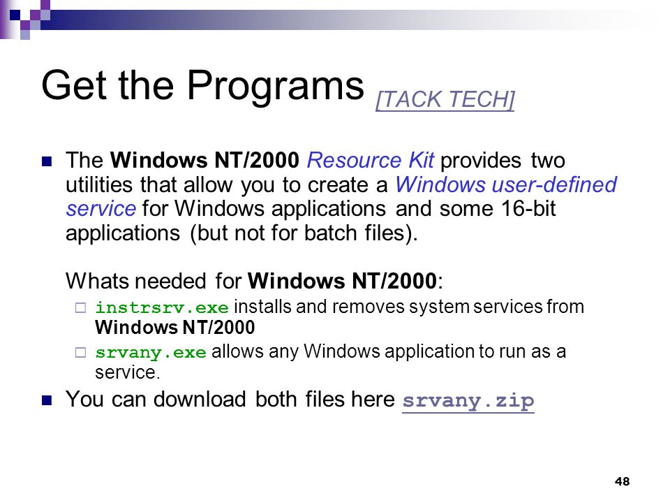48 Get the Programs [TACK TECH] [TACK TECH] The Windows NT/2000 Resource Kit provides two utilities that allow you to create a Windows user-defined se