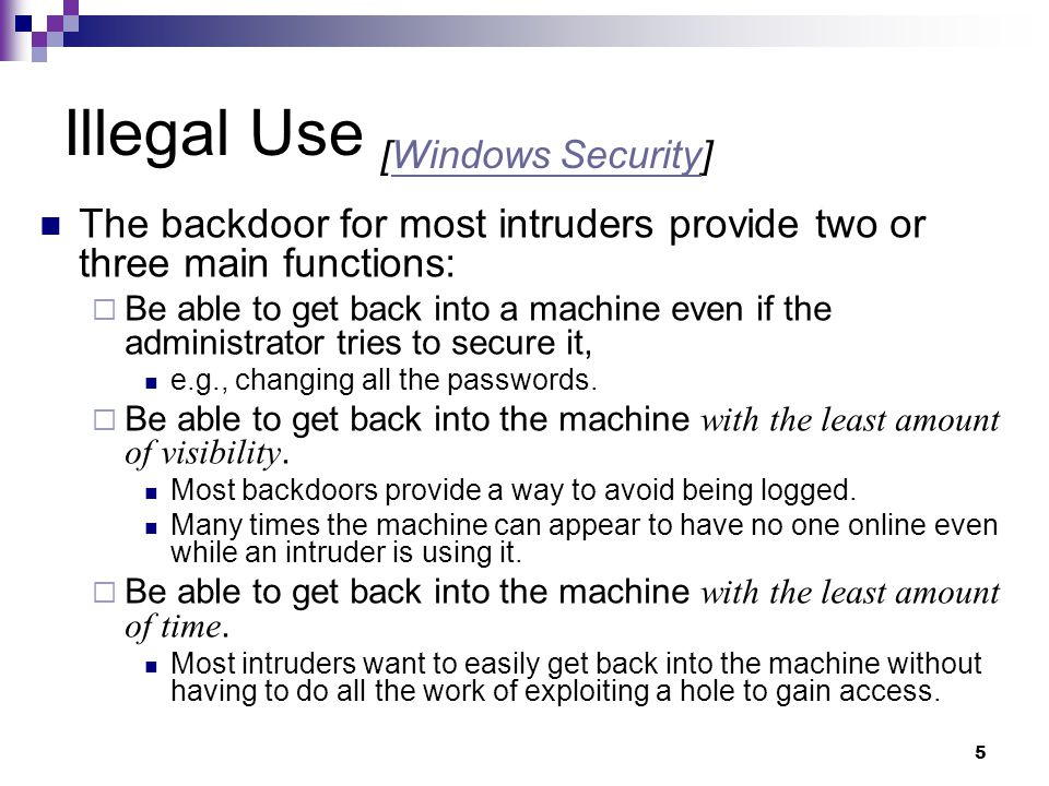 5 Illegal Use [Windows Security]Windows Security The backdoor for most intruders provide two or three main functions: Be able to get back into a machi