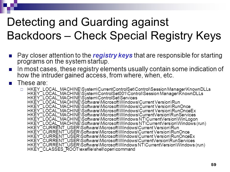 59 Detecting and Guarding against Backdoors – Check Special Registry Keys Pay closer attention to the registry keys that are responsible for starting