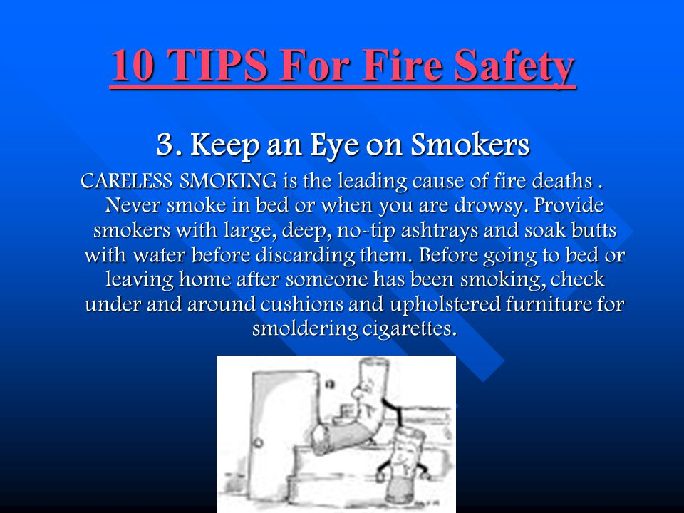 10 TIPS For Fire Safety 10 TIPS For Fire Safety 2. Plan Your EscapeFrom Fire IF A FIRE BREAKS OUT in your home, you have to get out fast. To prepare,