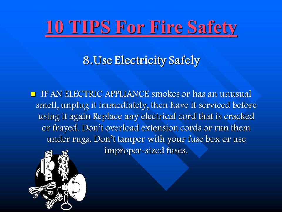 10 TIPS For Fire Safety 10 TIPS For Fire Safety 7.