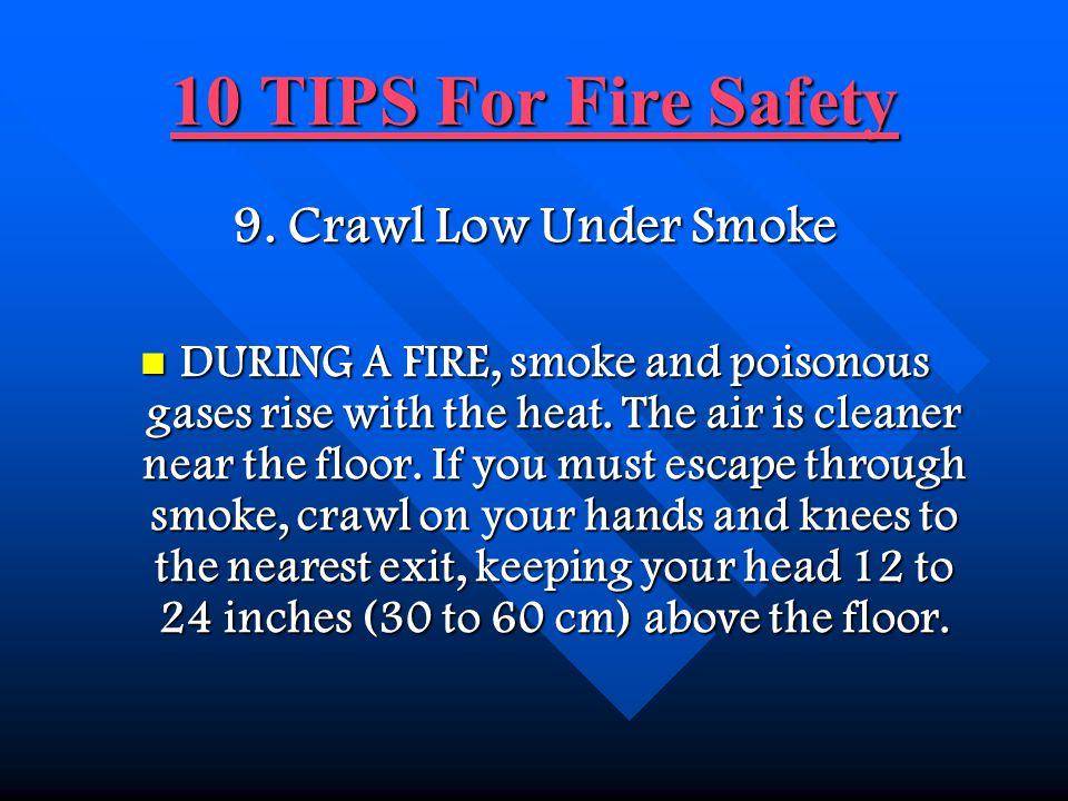 10 TIPS For Fire Safety 10 TIPS For Fire Safety 8.Use Electricity Safely IF AN ELECTRIC APPLIANCE smokes or has an unusual smell, unplug it immediately, then have it serviced before using it again Replace any electrical cord that is cracked or frayed.