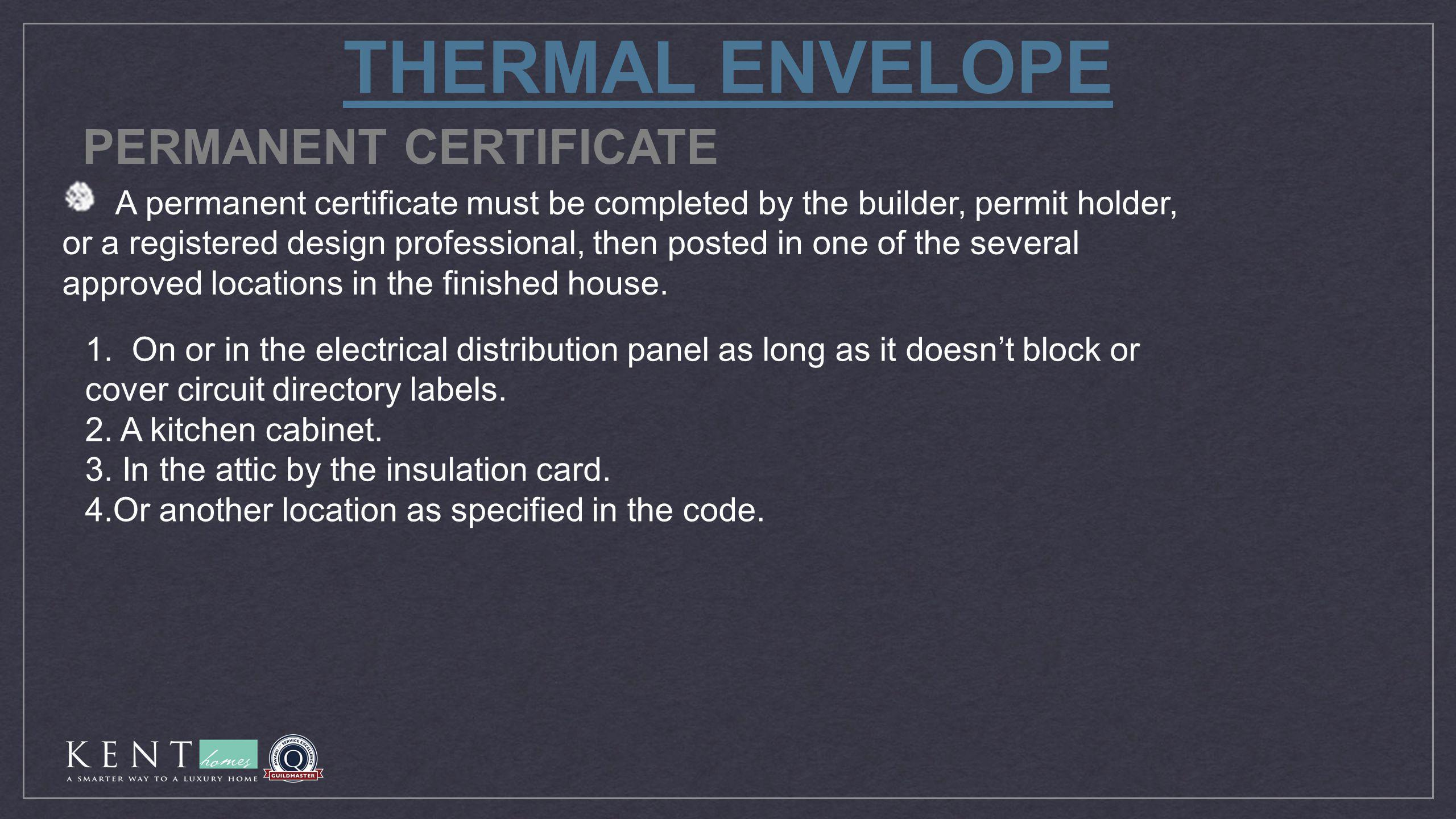 THERMAL ENVELOPE PERMANENT CERTIFICATE A permanent certificate must be completed by the builder, permit holder, or a registered design professional, t
