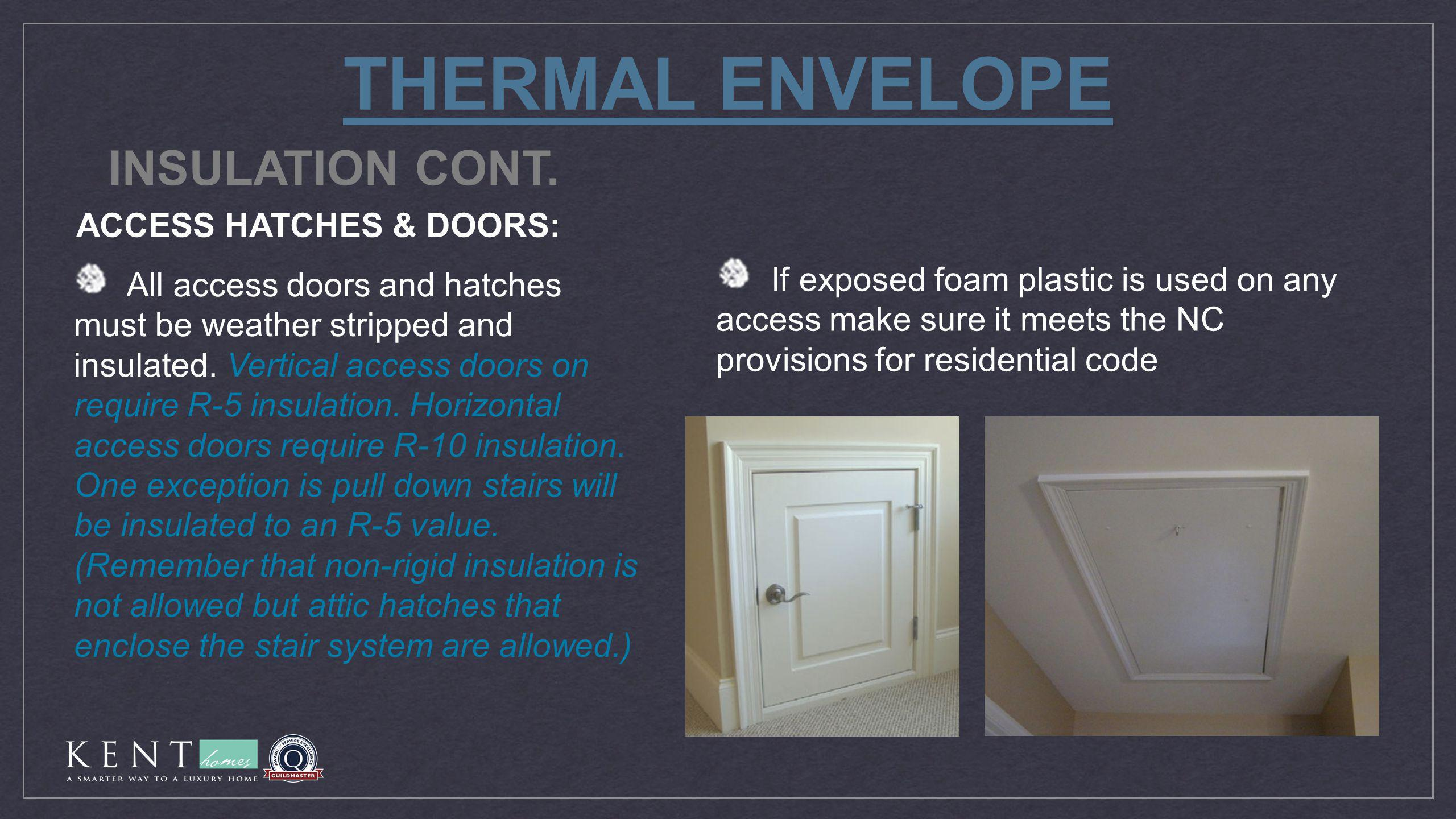 THERMAL ENVELOPE All access doors and hatches must be weather stripped and insulated. Vertical access doors on require R-5 insulation. Horizontal acce