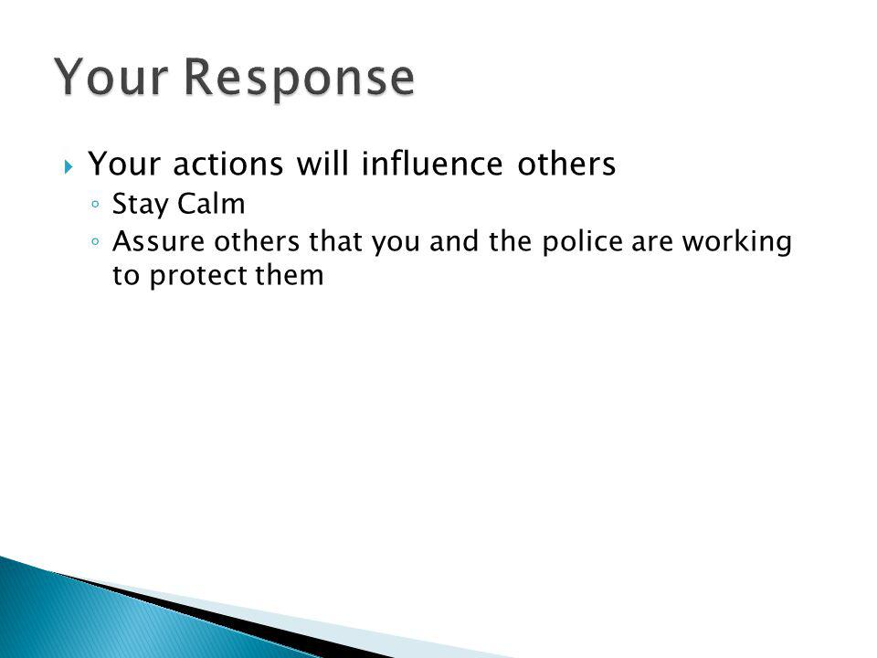 Your actions will influence others Stay Calm Assure others that you and the police are working to protect them