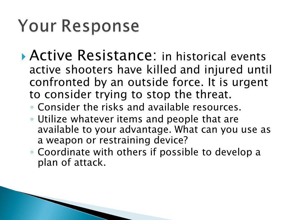 Active Resistance: in historical events active shooters have killed and injured until confronted by an outside force.