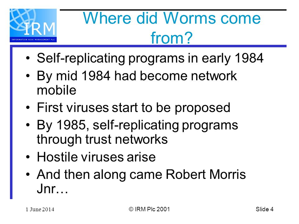 Slide 41 June 2014© IRM Plc 2001 Where did Worms come from.