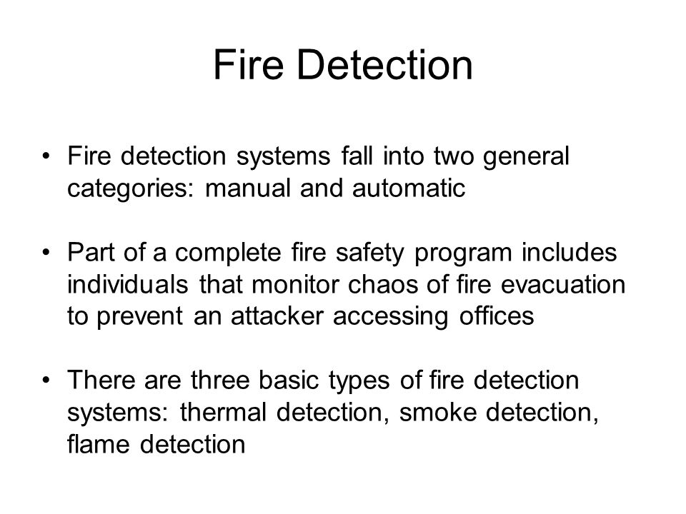 Fire Detection Fire detection systems fall into two general categories: manual and automatic Part of a complete fire safety program includes individua