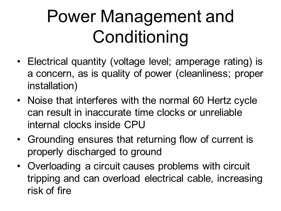 Power Management and Conditioning Electrical quantity (voltage level; amperage rating) is a concern, as is quality of power (cleanliness; proper insta